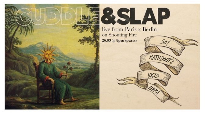 Today – Cuddle & Slap #7 Live from Paris and Berlin